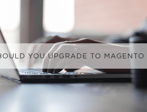 Upgrade to Magento 2 or stay with Magento 1: Why should you?