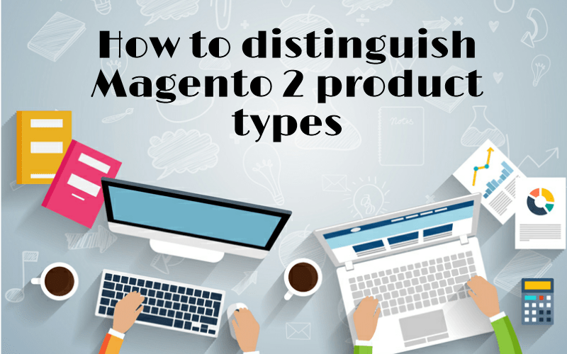 How to Distinguish Magento 2 Product Types