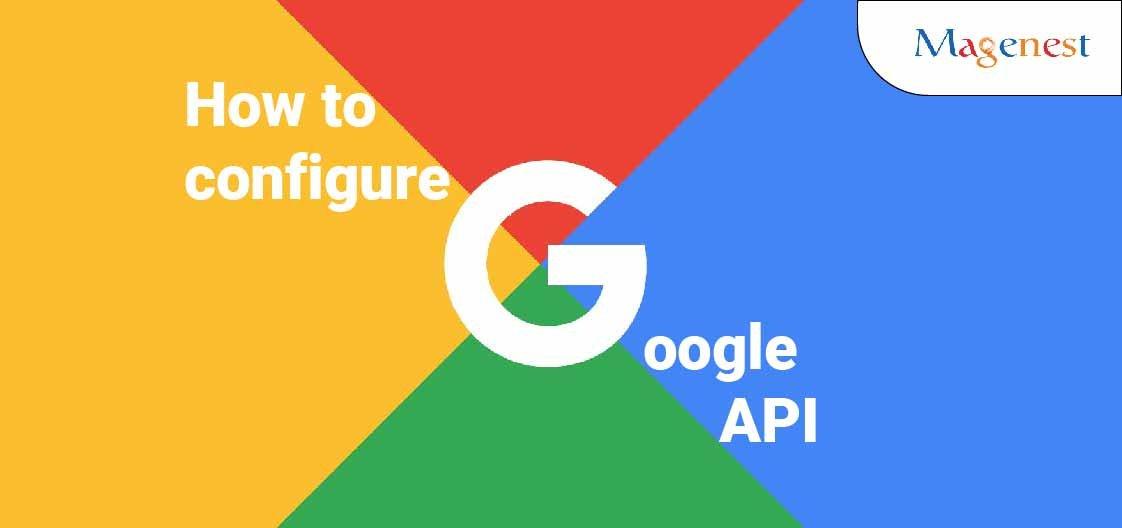 How to Configure Google API in Magento 2