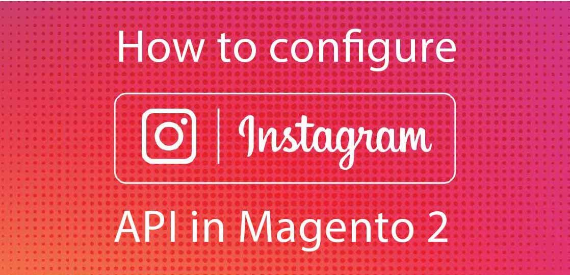 How to Configure Instagram API in Magento 2