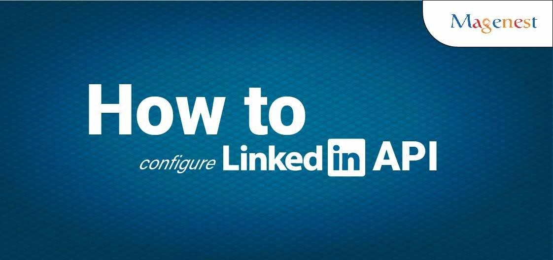 How To Configure LinkedIn API in Magento 2