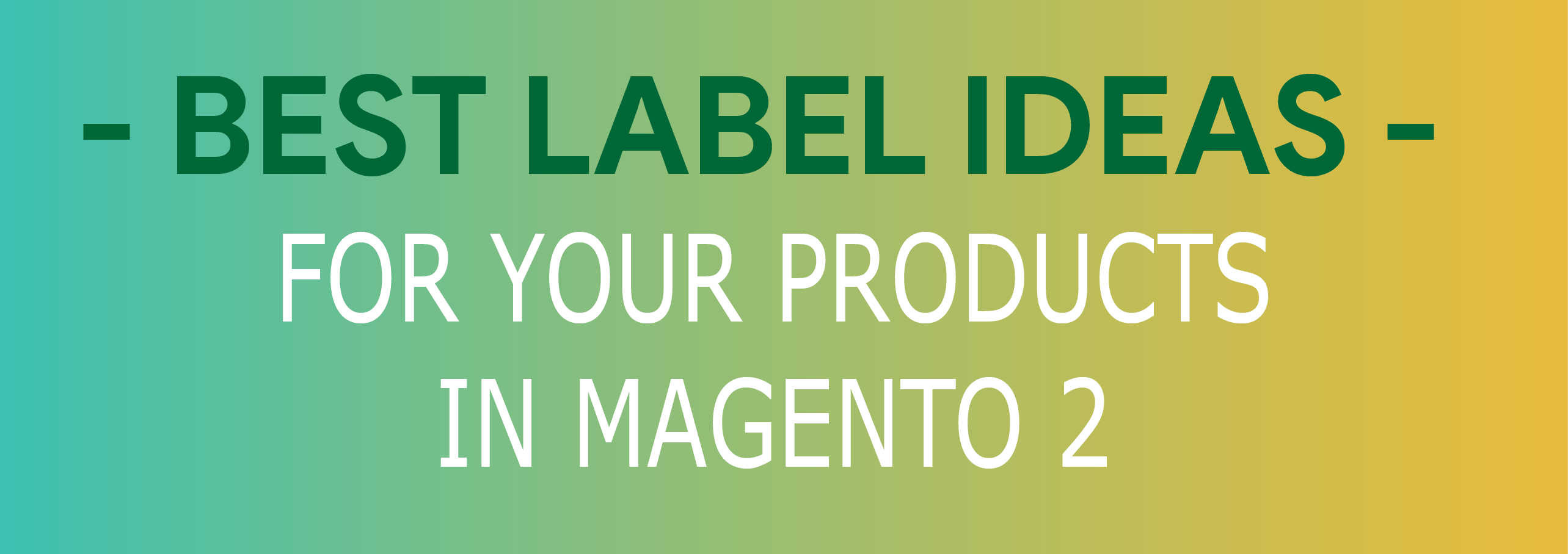 Best Label Ideas for Your Products in Magento 2